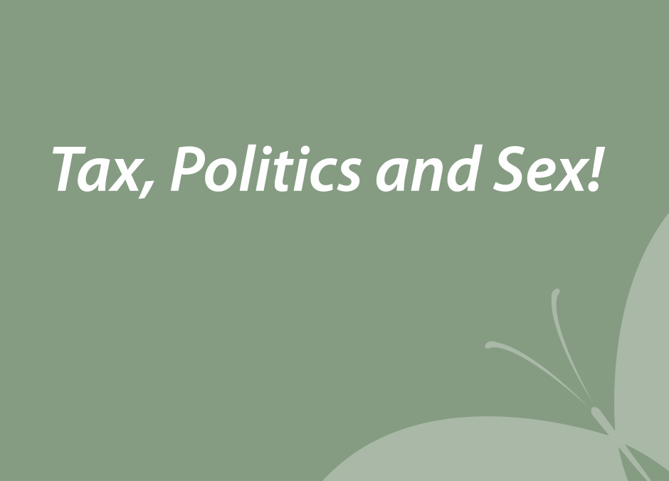 Tax, Politics and Sex